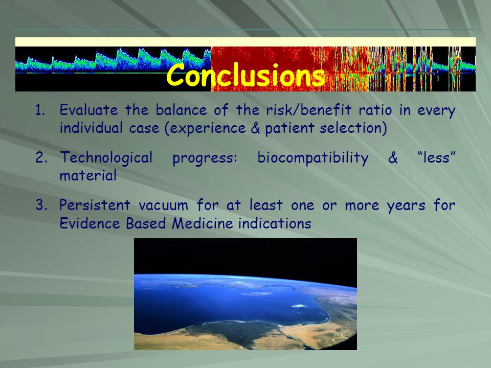 Conclusions Evaluate the balance of the risk/benefit ratio in every individual case (experience & patient selection)