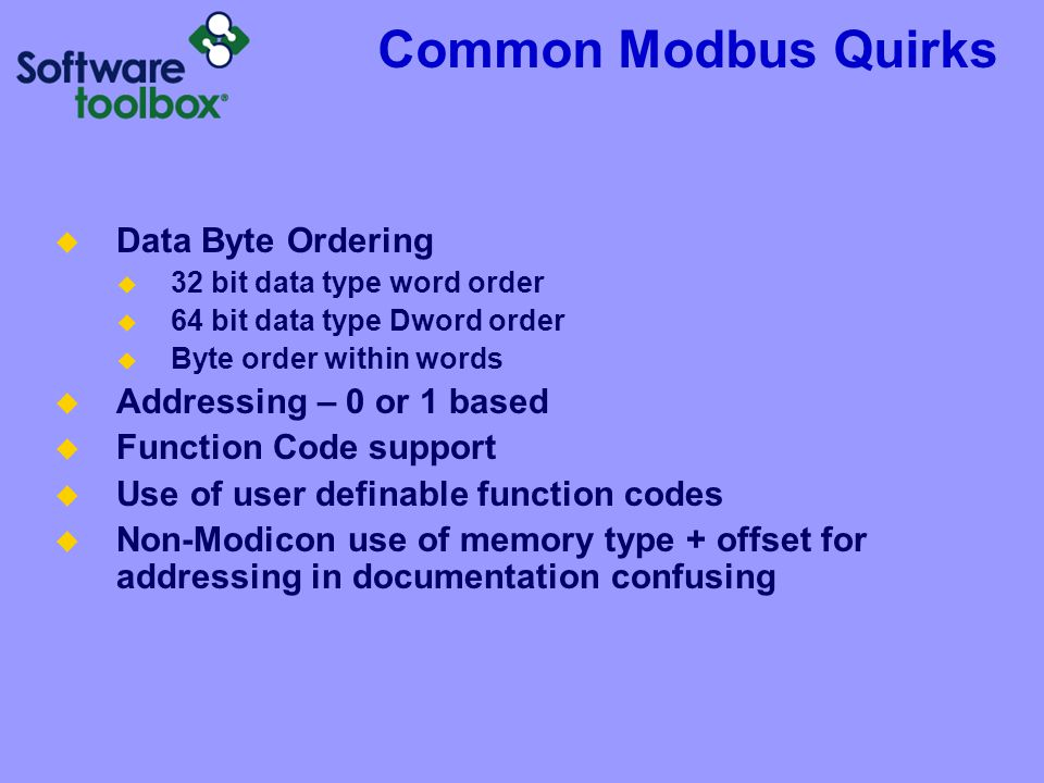 Common Modbus Quirks Data Byte Ordering Addressing – 0 or 1 based