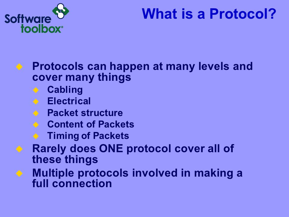 What is a Protocol Protocols can happen at many levels and cover many things. Cabling. Electrical.