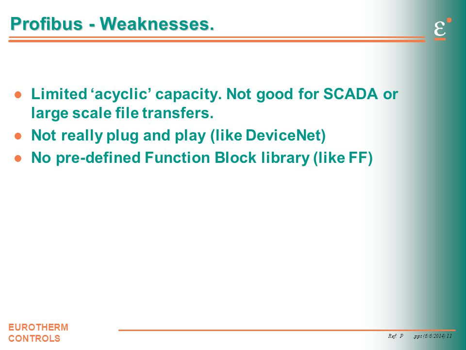Profibus - Weaknesses. Limited 'acyclic' capacity. Not good for SCADA or large scale file transfers.