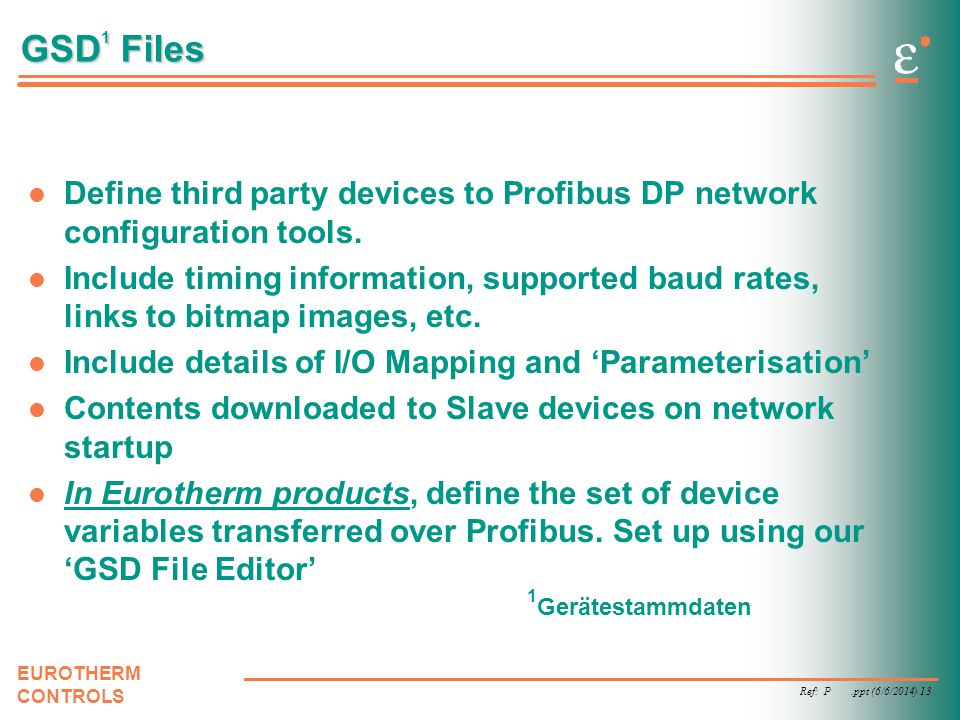 GSD1 Files Define third party devices to Profibus DP network configuration tools.
