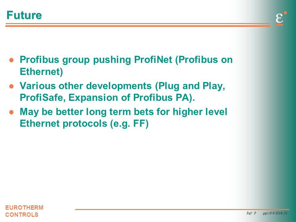 Future Profibus group pushing ProfiNet (Profibus on Ethernet)