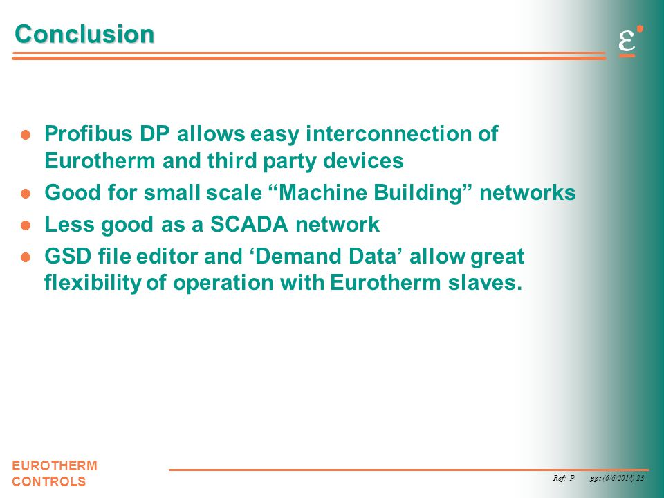 Conclusion Profibus DP allows easy interconnection of Eurotherm and third party devices. Good for small scale Machine Building networks.