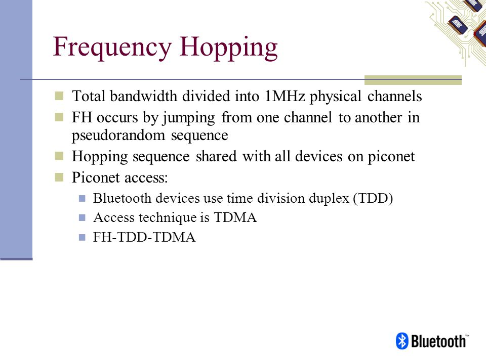 Frequency Hopping Total bandwidth divided into 1MHz physical channels