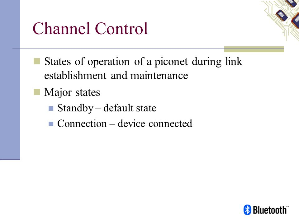 Channel Control States of operation of a piconet during link establishment and maintenance. Major states.