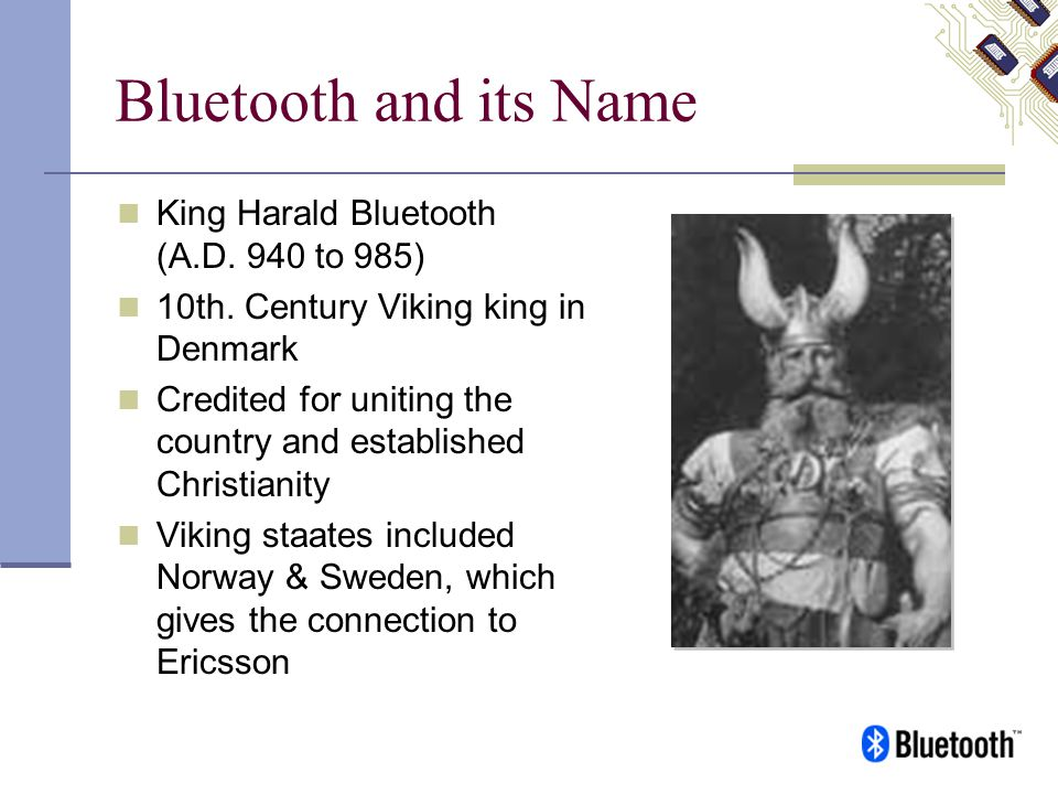 Bluetooth and its Name King Harald Bluetooth (A.D. 940 to 985)