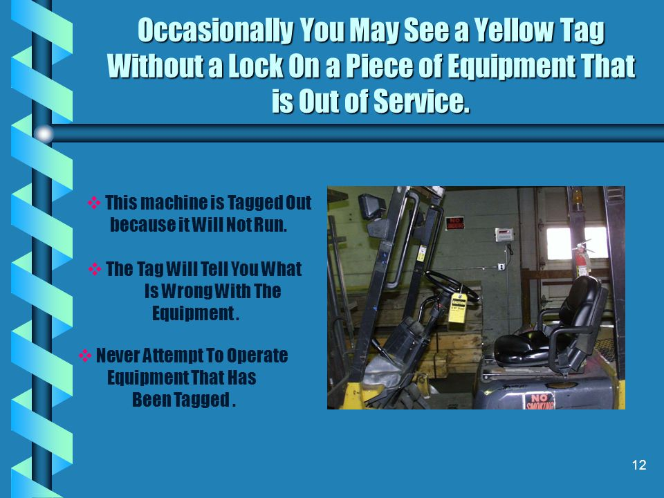 Occasionally You May See a Yellow Tag Without a Lock On a Piece of Equipment That is Out of Service.