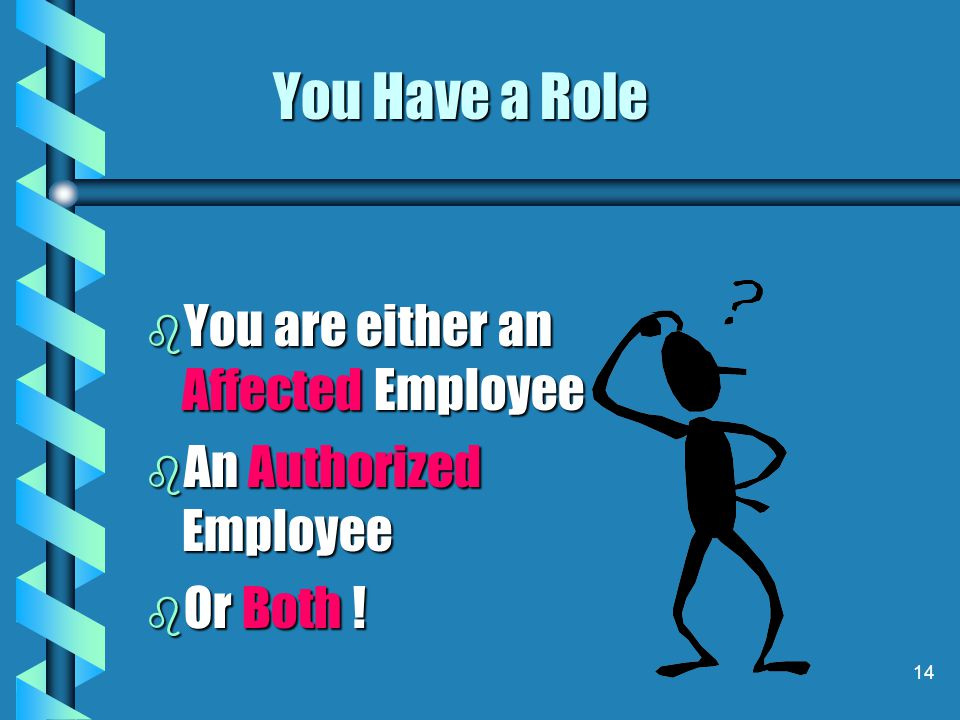 You Have a Role You are either an Affected Employee