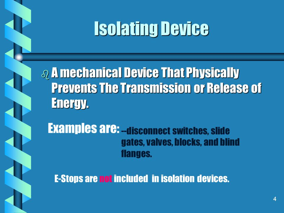 Isolating Device A mechanical Device That Physically Prevents The Transmission or Release of Energy.