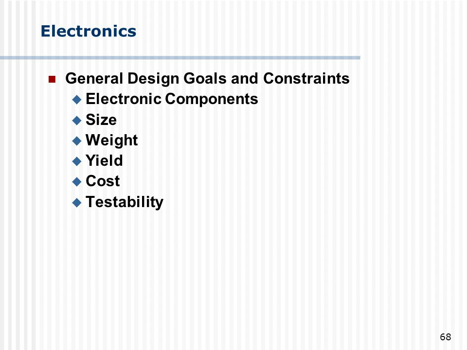 Electronics General Design Goals and Constraints. Electronic Components. Size. Weight. Yield. Cost.