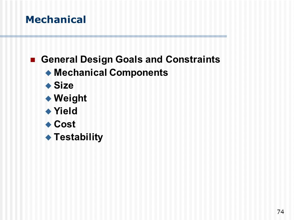 Mechanical General Design Goals and Constraints. Mechanical Components. Size. Weight. Yield. Cost.