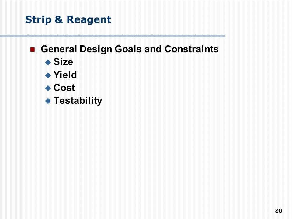 Strip & Reagent General Design Goals and Constraints Size Yield Cost Testability