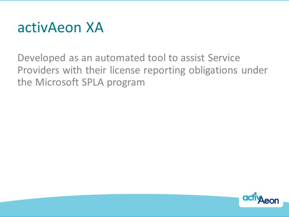activAeon XA Developed as an automated tool to assist Service Providers with their license reporting obligations under the Microsoft SPLA program.