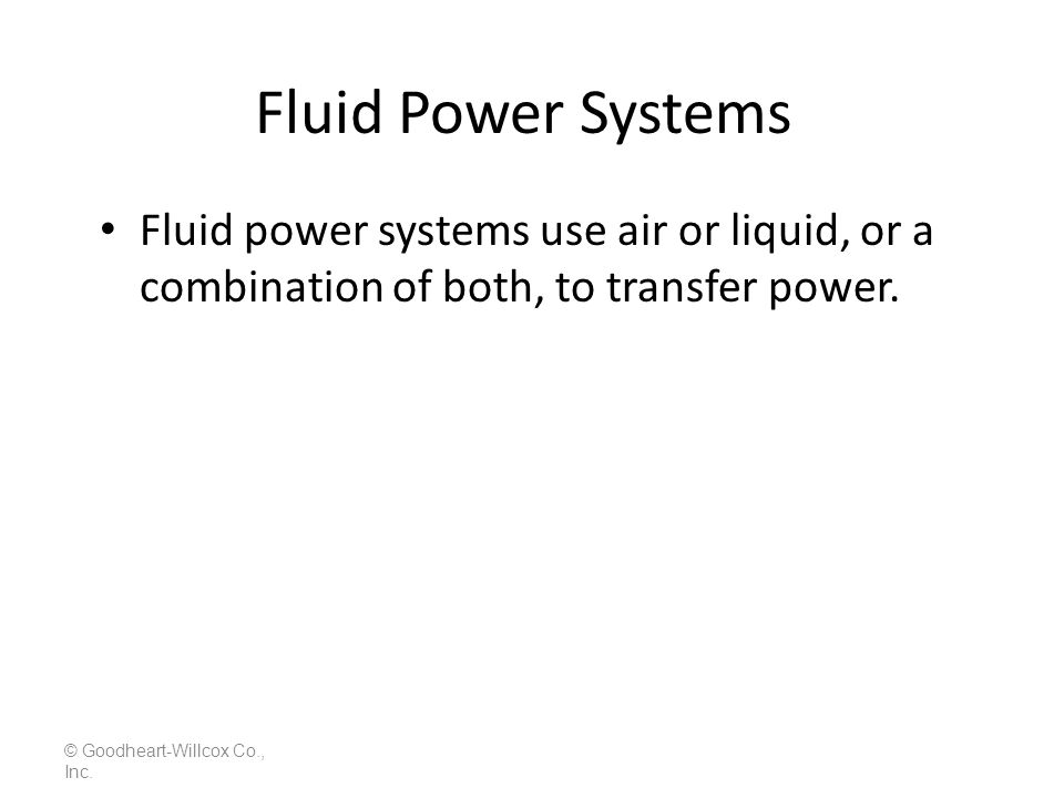 Fluid Power Systems Fluid power systems use air or liquid, or a combination of both, to transfer power.