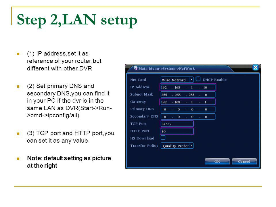 Step 2,LAN setup (1) IP address,set it as reference of your router,but different with other DVR.