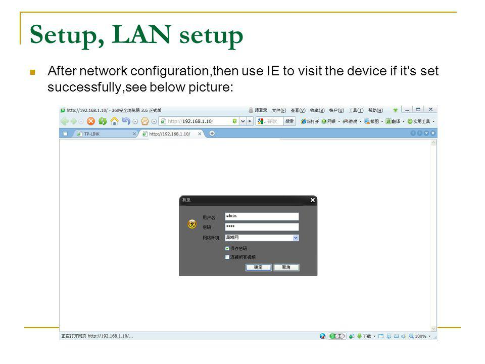 Setup, LAN setup After network configuration,then use IE to visit the device if it s set successfully,see below picture: