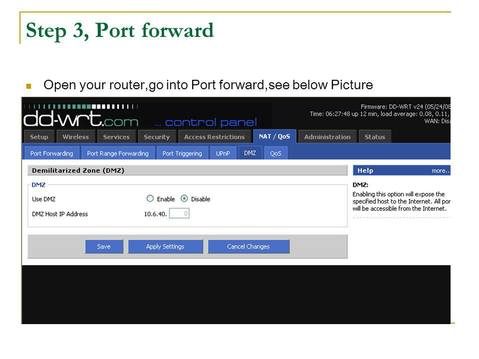 Step 3, Port forward Open your router,go into Port forward,see below Picture