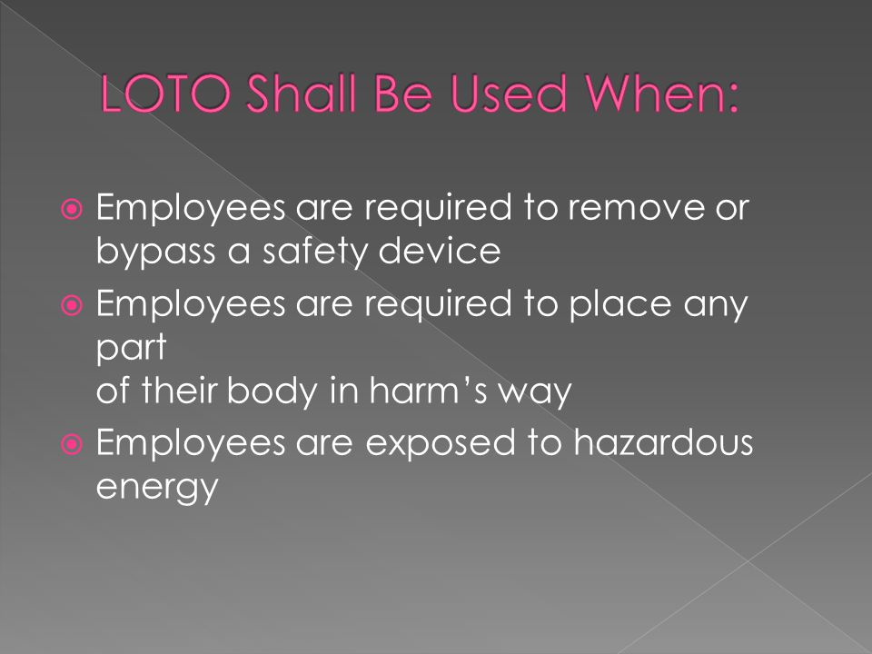 LOTO Shall Be Used When: