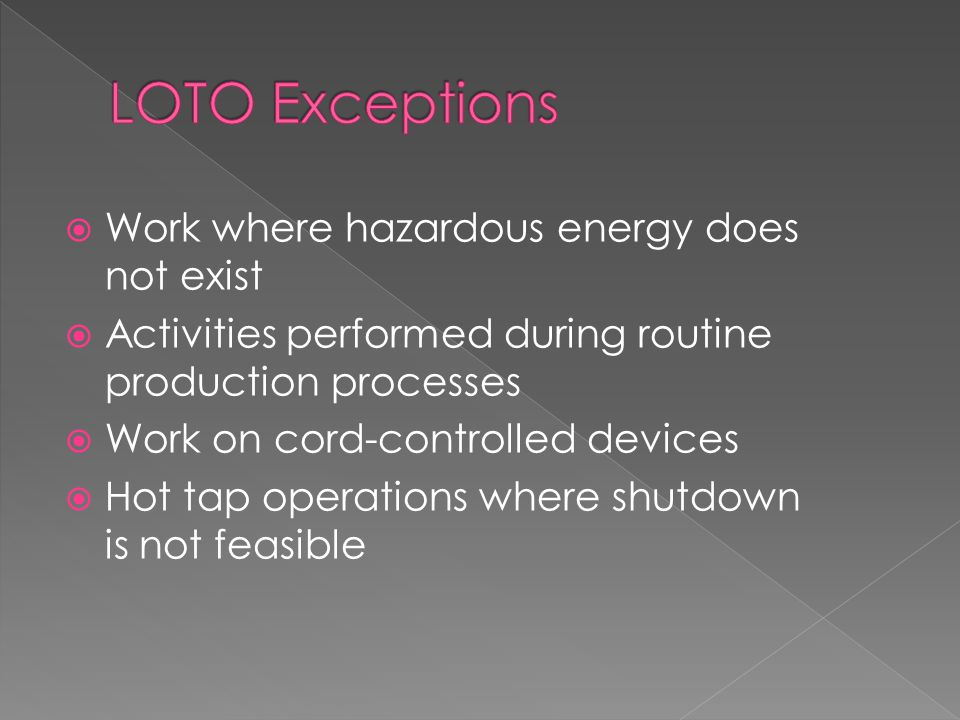LOTO Exceptions Work where hazardous energy does not exist
