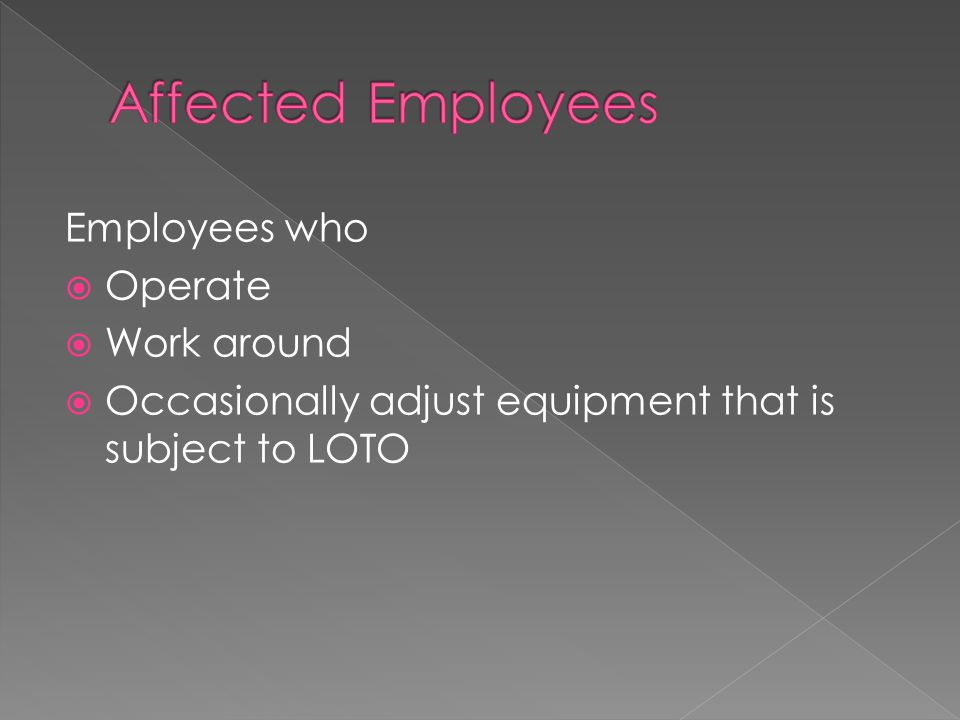 Affected Employees Employees who Operate Work around