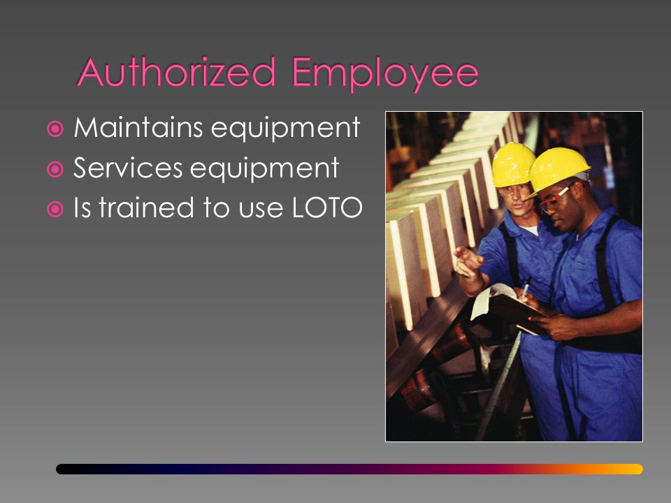 Authorized Employee Maintains equipment Services equipment