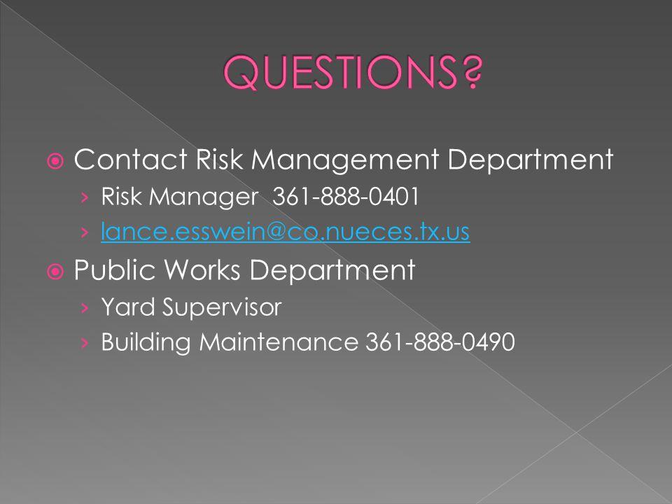 QUESTIONS Contact Risk Management Department Public Works Department