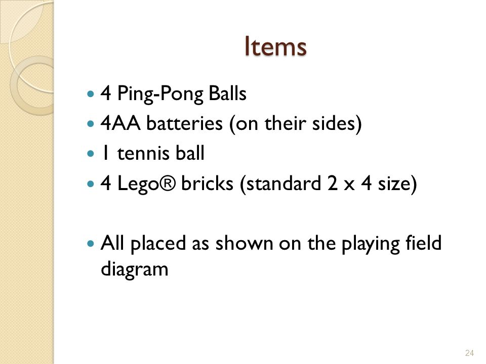 Items 4 Ping-Pong Balls 4AA batteries (on their sides) 1 tennis ball