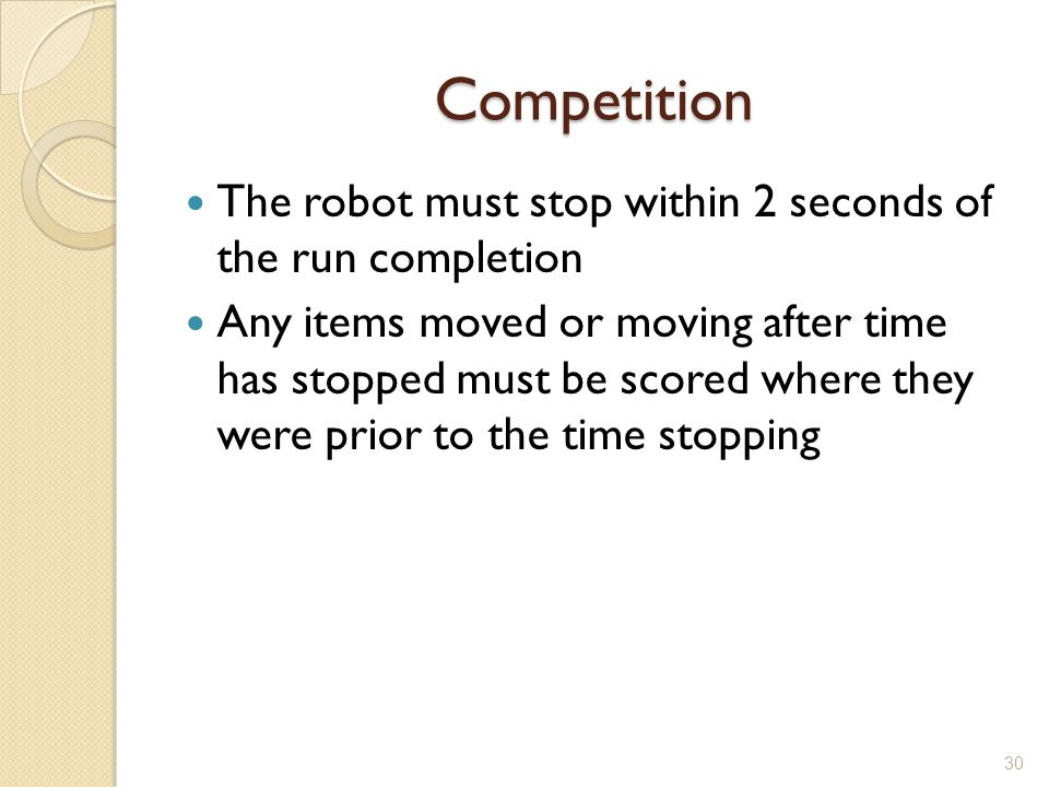 Competition The robot must stop within 2 seconds of the run completion