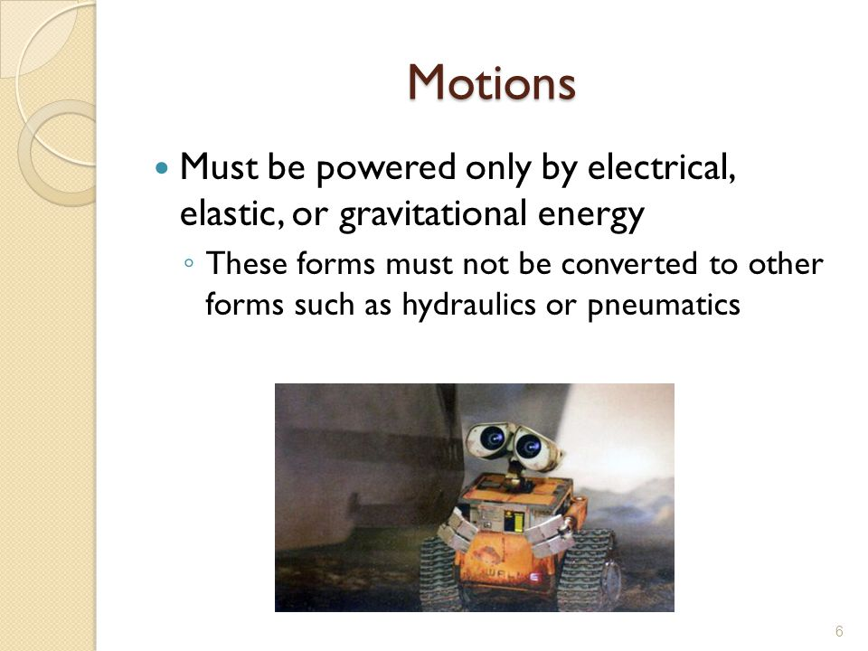 Motions Must be powered only by electrical, elastic, or gravitational energy.