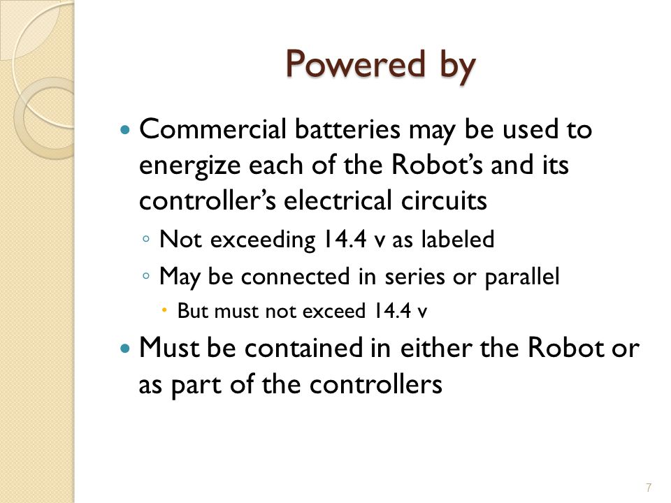 Powered by Commercial batteries may be used to energize each of the Robot's and its controller's electrical circuits.