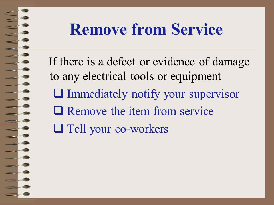 Remove from Service If there is a defect or evidence of damage to any electrical tools or equipment.