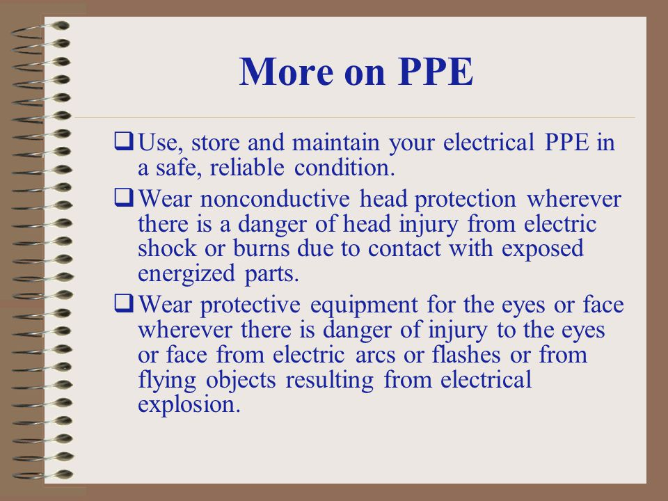 More on PPE Use, store and maintain your electrical PPE in a safe, reliable condition.