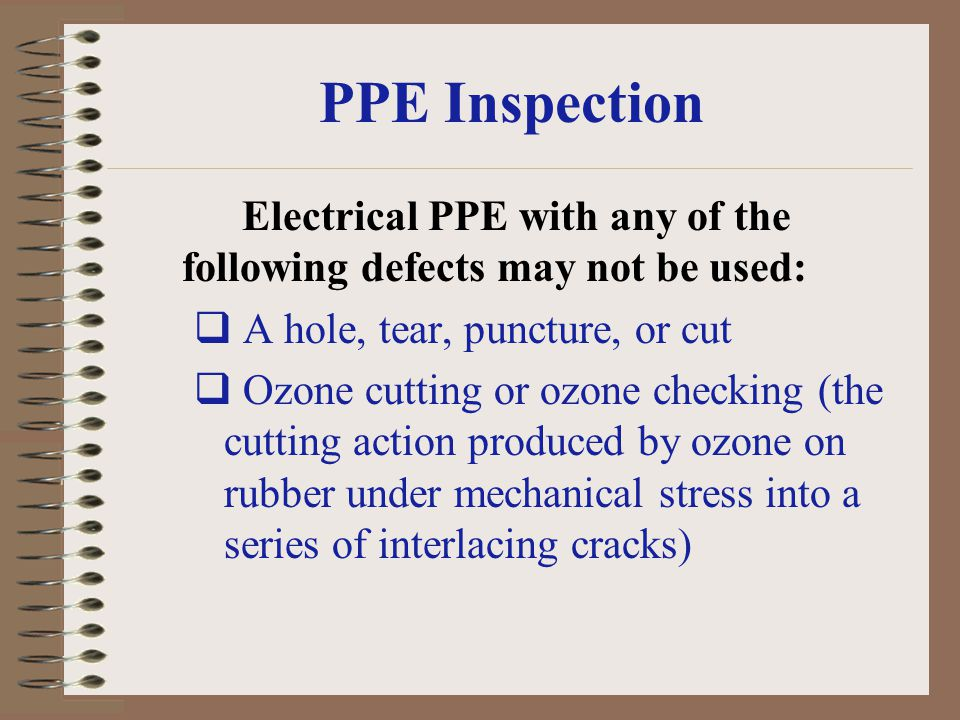 PPE Inspection A hole, tear, puncture, or cut