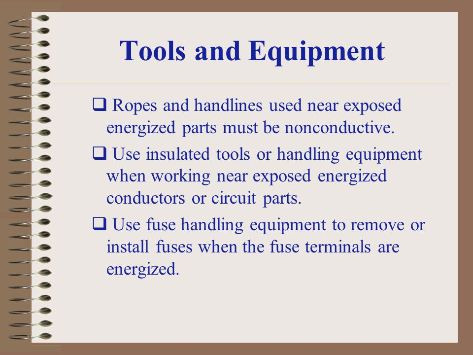 Tools and Equipment Ropes and handlines used near exposed energized parts must be nonconductive.