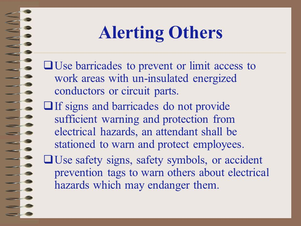 Alerting Others Use barricades to prevent or limit access to work areas with un-insulated energized conductors or circuit parts.