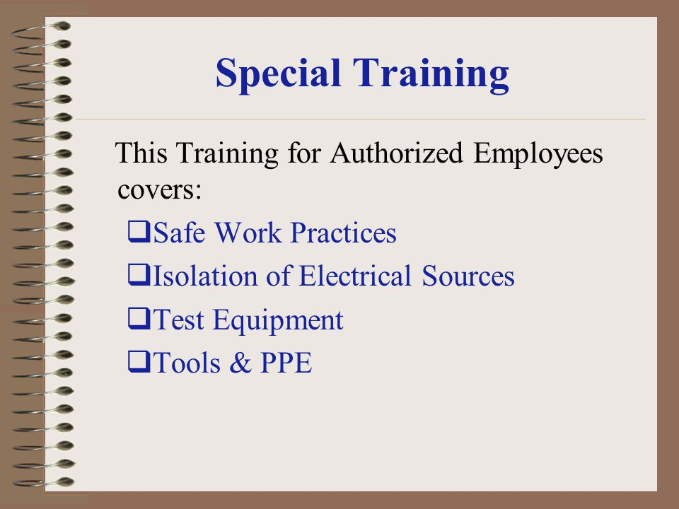 Special Training This Training for Authorized Employees covers: