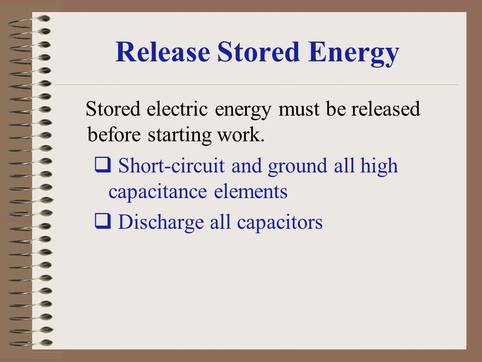 Release Stored Energy Stored electric energy must be released before starting work. Short-circuit and ground all high capacitance elements.