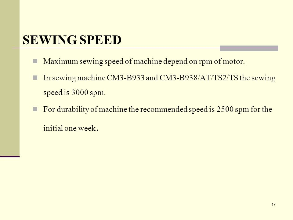 SEWING SPEED Maximum sewing speed of machine depend on rpm of motor.