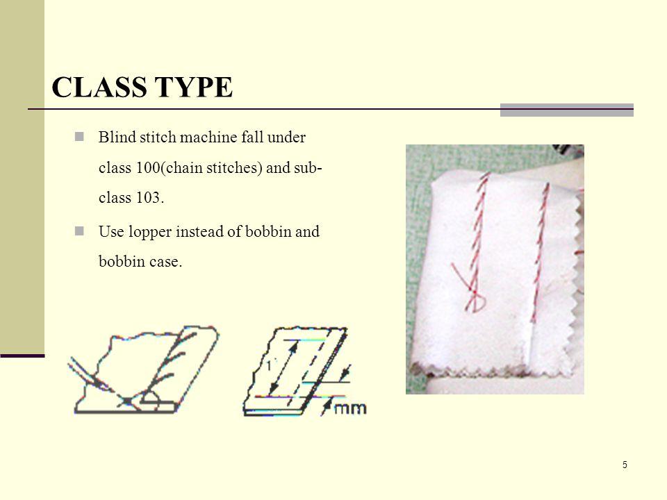 CLASS TYPE Blind stitch machine fall under class 100(chain stitches) and sub-class 103.