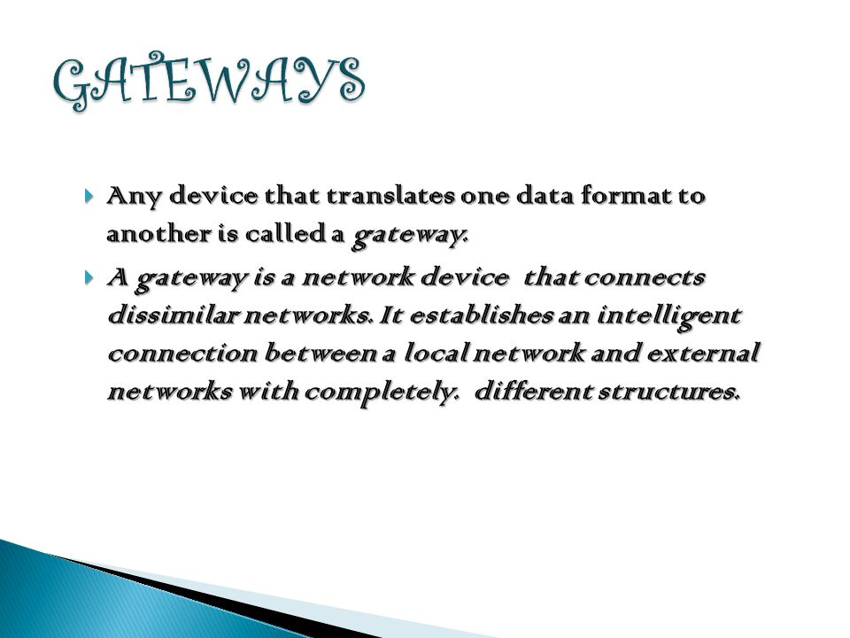 GATEWAYS Any device that translates one data format to another is called a gateway.