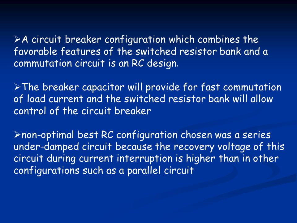 A circuit breaker configuration which combines the favorable features of the switched resistor bank and a commutation circuit is an RC design.
