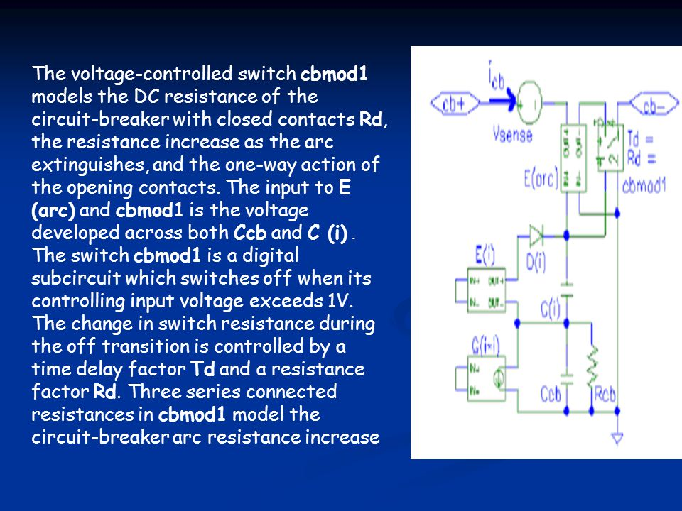 The voltage-controlled switch cbmod1 models the DC resistance of the circuit-breaker with closed contacts Rd, the resistance increase as the arc extinguishes, and the one-way action of the opening contacts.