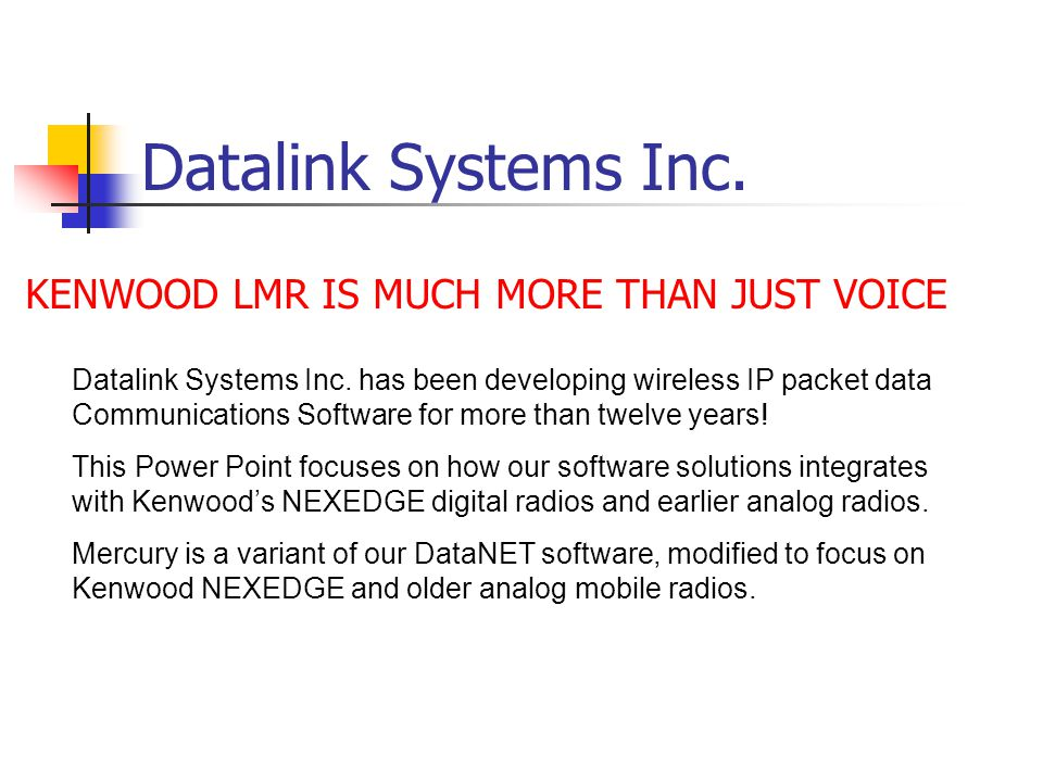 Datalink Systems Inc. KENWOOD LMR IS MUCH MORE THAN JUST VOICE