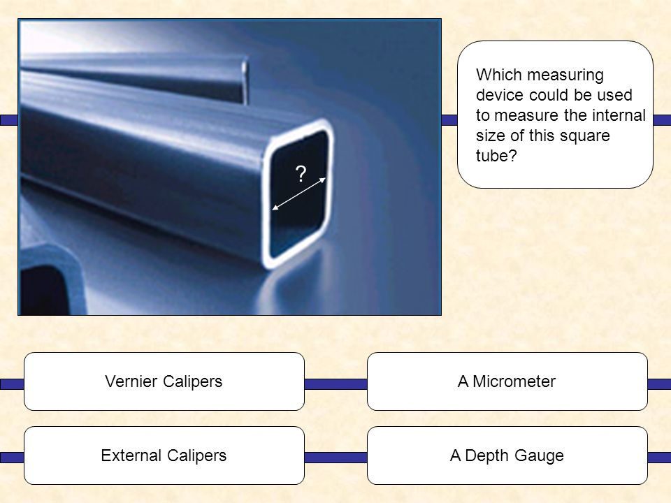 Which measuring device could be used to measure the internal