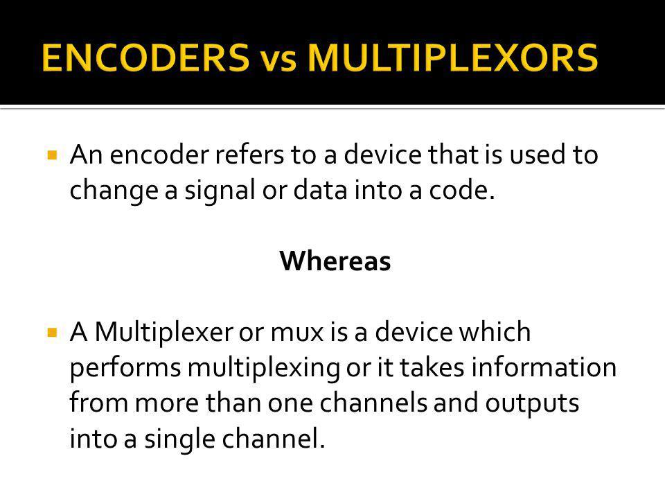 ENCODERS vs MULTIPLEXORS