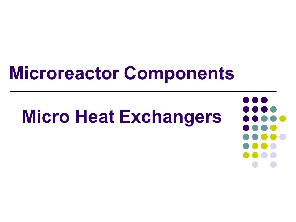 Microreactor Components Micro Heat Exchangers