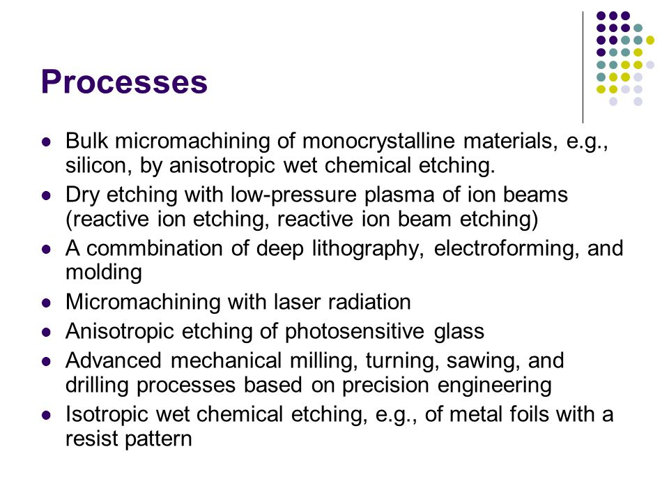 Processes Bulk micromachining of monocrystalline materials, e.g., silicon, by anisotropic wet chemical etching.