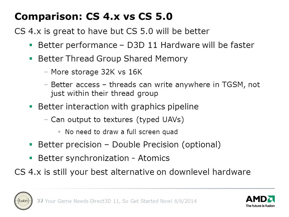 Comparison: CS 4.x vs CS 5.0 CS 4.x is great to have but CS 5.0 will be better. Better performance – D3D 11 Hardware will be faster.