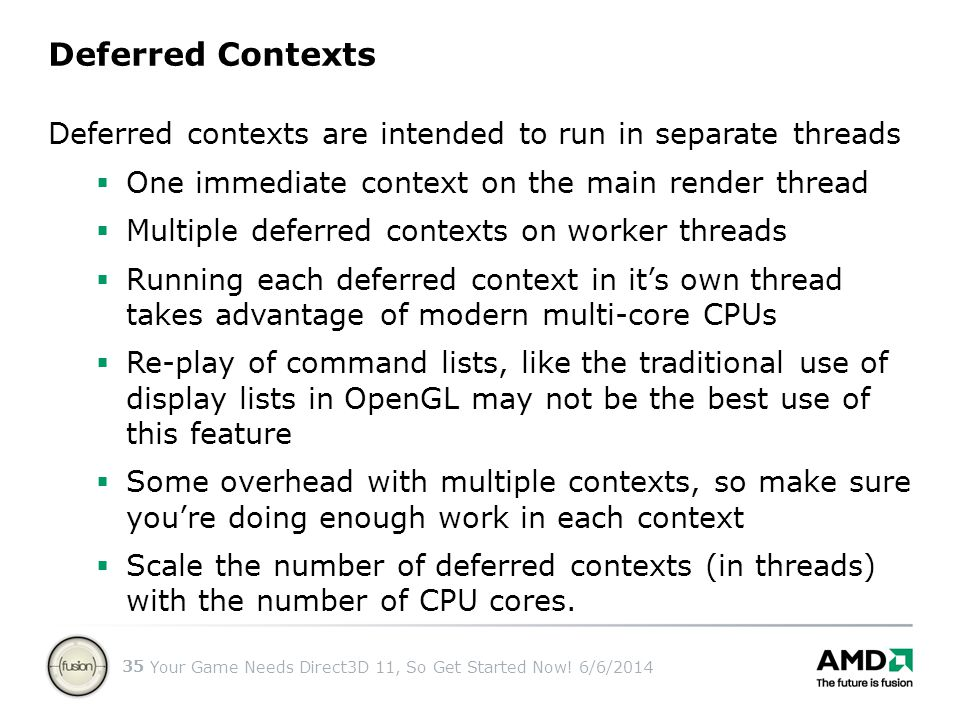 Deferred Contexts Deferred contexts are intended to run in separate threads. One immediate context on the main render thread.
