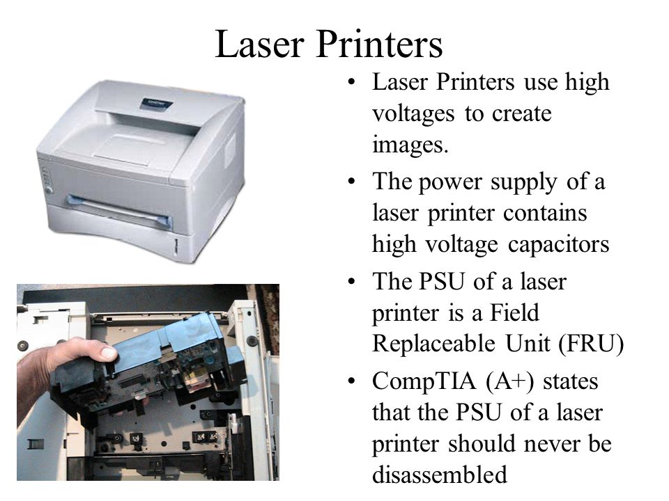 Laser Printers Laser Printers use high voltages to create images.